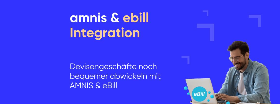 Devisengeschäfte noch bequemer abwickeln mit AMNIS & eBill