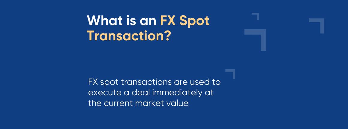 Spot transaction